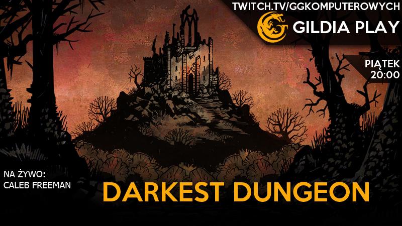 Gildia Play 2015 - Darkest Dungeon