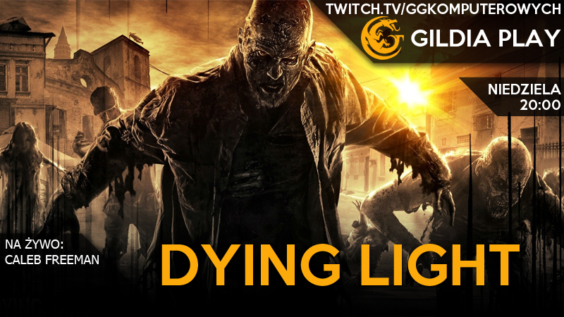 Gildia Play 2015 - Dying Light