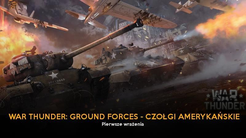 ground_forces_czolgi_amerykanskie_pierwsze_wrazenia_gildia_ggk