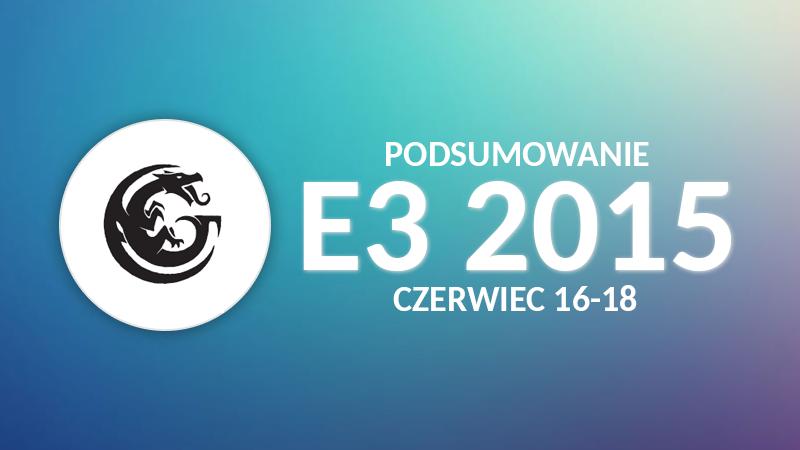 podumowanie e3 2015 -GGK